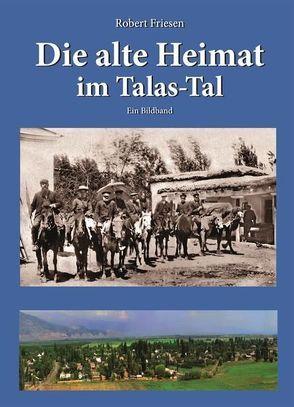 Die alte Heimat im Talas-Tal von Friesen,  Robert