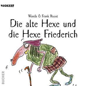 Die alte Hexe und die Hexe Friedrich von Roost,  Wanda und Frank