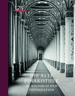 Die Alte Pinakothek in historischen Fotografien von Hipp,  Elisabeth, Schawe,  Martin, Schrenk,  Klaus
