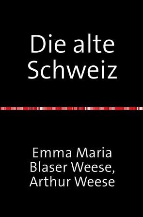 Die alte Schweiz – Stadtbilder Baukunst und Handwerk mit 354 Abbildungen von Weese,  Artur
