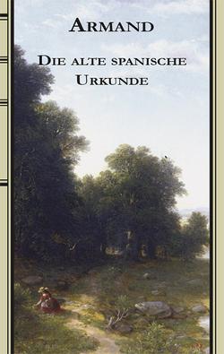 Die alte spanische Urkunde von Armand Strubberg,  Fredéric, Debelius,  Ulf