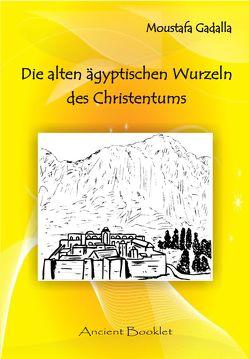 Die alten ägyptischen Wurzeln des Christentums von Gadalla,  Moustafa