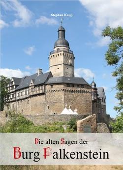 Die alten Sagen der Burg Falkenstein von Knop,  Stephan