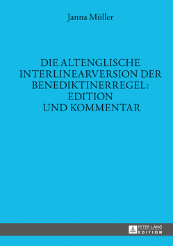 Die altenglische Interlinearversion der Benediktinerregel: Edition und Kommentar von Müller,  Janna