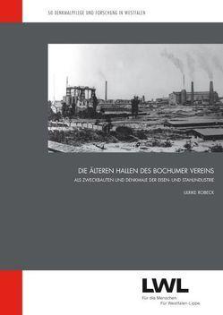 Die älteren Hallen des Bochumer Vereins als Zweckbauten und Denkmale der Eisen- und Stahlindustrie von Robeck,  Ulrike