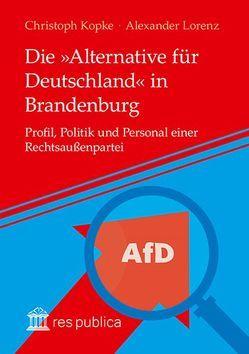 Die »Alternative für Deutschland« in Brandenburg von Kopke,  Christoph, Lorenz,  Alexander