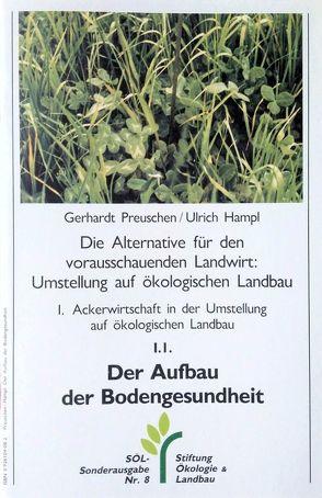 Die Alternative für den vorausschauenden Landwirt: Umstellung auf ökologischen Landbau / Ackerwirtschaft / Der Aufbau der Bodengesundheit von Hampl,  Ulrich (Ill.), Preuschen,  Gerhard