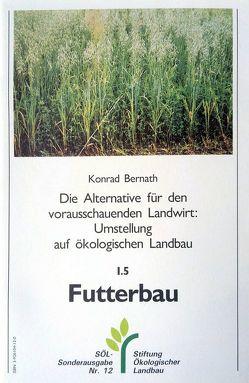 Die Alternative für den vorausschauenden Landwirt: Umstellung auf ökologischen Landbau / Ackerwirtschaft / Futterbau von Bernath,  Konrad