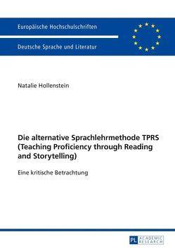 Die alternative Sprachlehrmethode TPRS (Teaching Proficiency through Reading and Storytelling) von Hollenstein,  Natalie