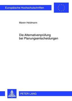 Die Alternativenprüfung bei Planungsentscheidungen von Heidmann,  Maren