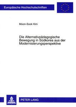 Die Alternativpädagogische Bewegung in Südkorea aus der Modernisierungsperspektive von Kim,  Moon-Sook