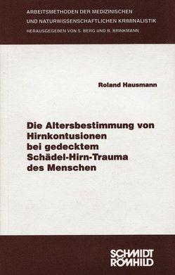 Die Altersbestimmung von Hirnkontusionen bei gedecktem Schädel-Hirn-Trauma des Menschen von Berg,  Steffen, Brinkmann,  Bernd, Hausmann,  Roland
