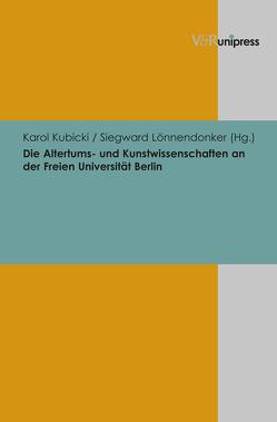 Die Altertums- und Kunstwissenschaften an der Freien Universität Berlin von Kubicki,  Karol, Lönnendonker,  Siegward