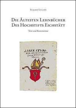 Die ältesten Lehnbücher des Hochstifts Eichstätt von Lullies,  Eckard