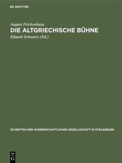 Die altgriechische Bühne von Frickenhaus,  August, Schwartz,  Eduard