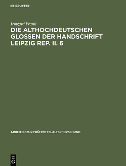 Die althochdeutschen Glossen der Handschrift Leipzig Rep. II. 6 von Frank,  Irmgard