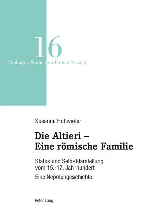Die Altieri – Eine römische Familie von Susanne,  Hohwieler
