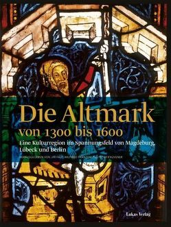 Die Altmark von 1300 bis 1600 von Fajt,  Jirí, Franzen,  Wilfried, Knüvener,  Peter