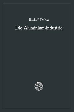 Die Aluminium-Industrie von Debar,  Rudolf