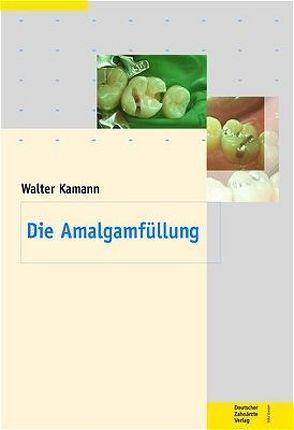 Die Amalgamfüllung von Kamann,  Walter