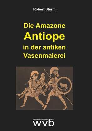 Die Amazone Antiope in der antiken Vasenmalerei von Sturm,  Robert