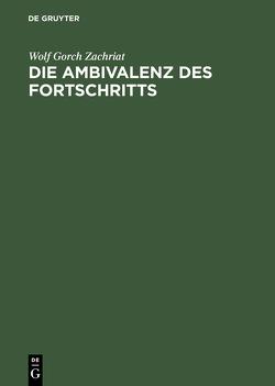 Die Ambivalenz des Fortschritts von Zachriat,  Wolf Gorch