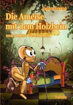 Die Ameise mit dem Holzbein und andere Geschichten von Barns,  John, DeBehr,  Verlag