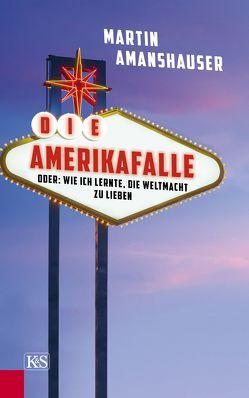 Die Amerikafalle von Amanshauser,  Martin