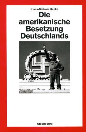 Die amerikanische Besetzung Deutschlands von Henke,  Klaus-Dietmar