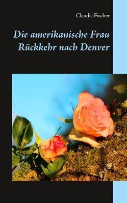 Die amerikanische Frau – Rückkehr nach Denver von Fischer,  Claudia