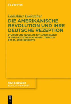 Die Amerikanische Revolution und ihre deutsche Rezeption von Ludescher,  Ladislaus