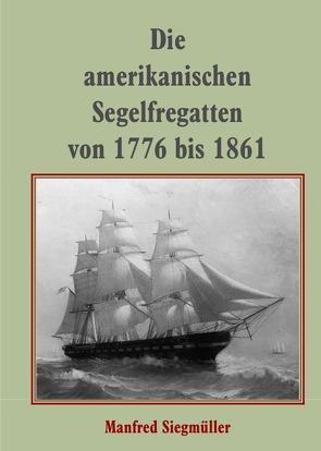 Die amerikanischen Segelfregatten von Siegmüller,  Manfred