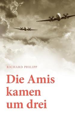 Die Amis kamen um Drei von Philipp,  Richard
