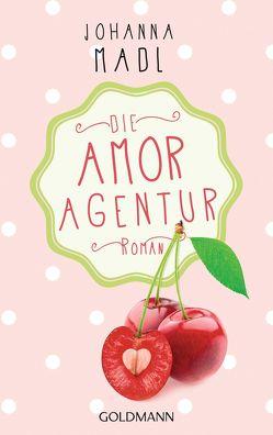 Die Amor-Agentur von Madl,  Johanna