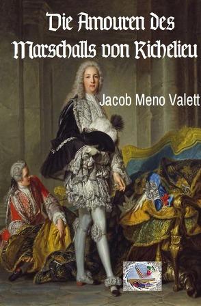 Die Amouren des Marschalls von Richelieu von Valett,  Jacob Meno