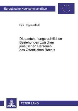 Die amtshaftungsrechtlichen Beziehungen zwischen juristischen Personen des Öffentlichen Rechts von Hoppenstedt,  Eva