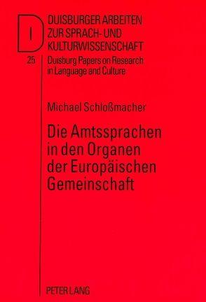 Die Amtssprachen in den Organen der Europäischen Gemeinschaft von Schlossmacher,  Michael