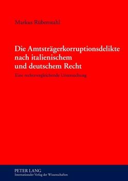 Die Amtsträgerkorruptionsdelikte nach italienischem und deutschem Recht von Rübenstahl,  Markus