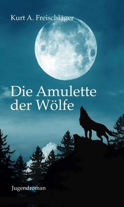 Die Amulette der Wölfe von Freischläger,  Kurt A., Heinlein,  Covergestaltung,  Jens