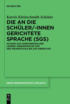 Die an die Schüler/-innen gerichtete Sprache (SgS) von Kleinschmidt-Schinke,  Katrin