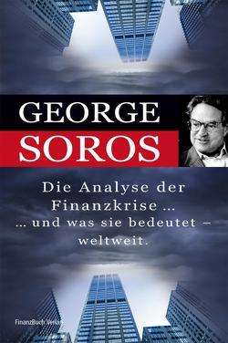 Die Analyse der Finanzkrise …und was sie bedeutet – weltweit. von Soros,  George