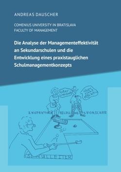 Die Analyse der Managementeffektivität an Sekundarschulen und die Entwicklung eines praxistauglichen Schulmanagementkonzepts von Dauscher,  Andreas