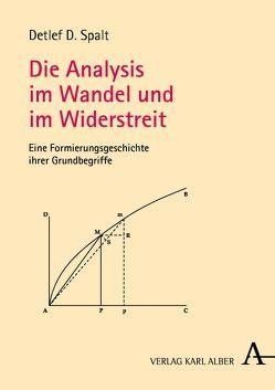 Die Analysis im Wandel und im Widerstreit von Spalt,  Detlef D.