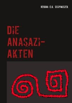Die Anasazi-Akten von Schymiczek,  Regina E. G.