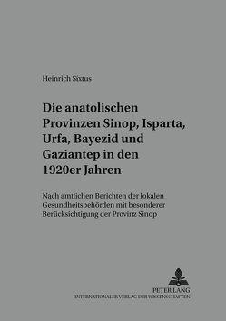 Die anatolischen Provinzen Sinop, Isparta, Urfa, Bayezid und Gaziantep in den 1920er Jahren von Sixtus,  Heinrich