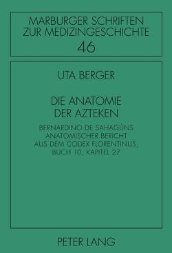 Die Anatomie der Azteken von Berger,  Uta