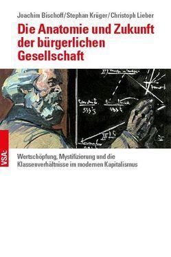 Die Anatomie und Zukunft der bürgerlichen Gesellschaft von Bischoff,  Joachim, Krüger,  Stephan, Lieber,  Christoph