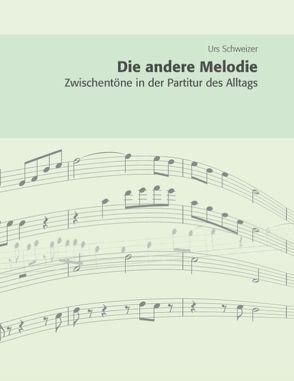 Die andere Melodie von Schweizer,  Urs