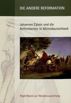 Die andere Reformation-Johannes Calvin und die Reformierten in Mitteldeutschland von Filitz,  Martin, Gresch,  Eberhard, Scholz,  Margit, Schroeter,  Christoph, Seehase,  Hans