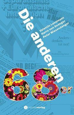 Die anderen 68er von Landmann,  Valentin, von Senger,  Harro, Wiesendanger,  Peter